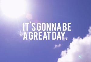 It__s_gonna_be_a_great_day__by_bananaaaaaaaa
